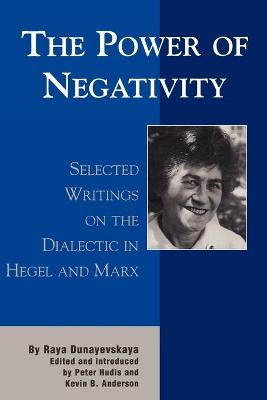 The Power of Negativity: Selected Writings on the Dialectic in Hegel and Marx