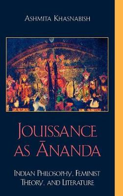 Jouissance as Ananda: Indian Philosophy, Feminist Theory, and Literature