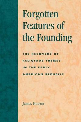 Forgotten Features of the Founding: The Recovery of Religious Themes in the Early American Republic