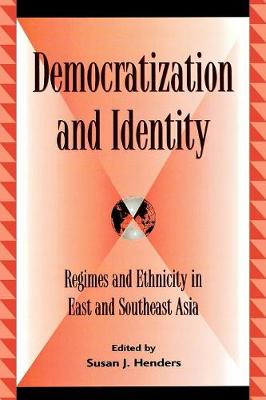 Democratization and Identity: Regimes and Ethnicity in East and Southeast Asia