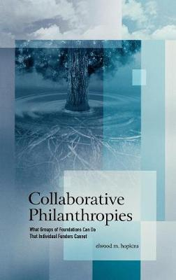 Collaborative Philanthropies: What Groups of Foundations Can Do That Individual Funders Cannot