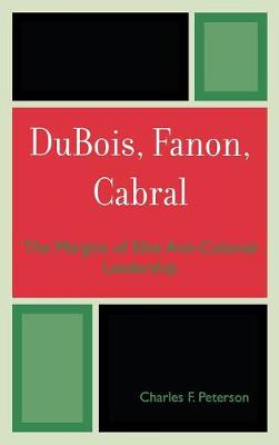DuBois, Fanon, Cabral: The Margins of Elite Anti-Colonial Leadership