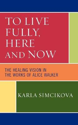 To Live Fully, Here and Now: The Healing Vision in the Works of Alice Walker