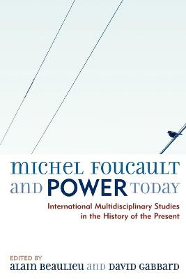 Michel Foucault and Power Today: International Multidisciplinary Studies in the History of the Present
