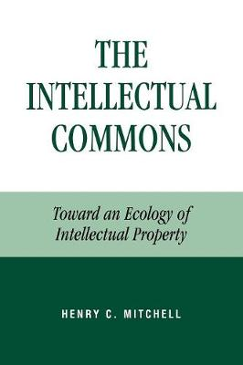 The Intellectual Commons: Toward an Ecology of Intellectual Property