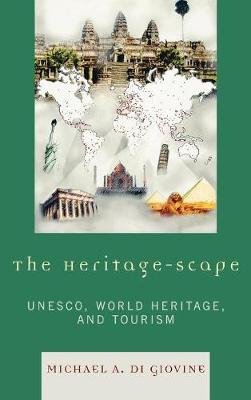 The Heritage-scape: UNESCO, World Heritage, and Tourism