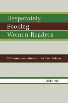 Desperately Seeking Women Readers: U.S. Newspapers and the Construction of a Female Readership
