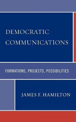 Democratic Communications: Formations, Projects, Possibilities