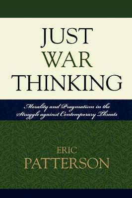 Just War Thinking: Morality and Pragmatism in the Struggle against Contemporary Threats