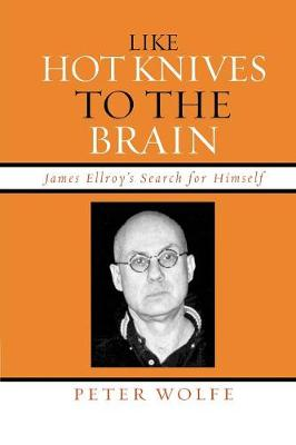 Like Hot Knives to the Brain: James Ellroy's Search for Himself