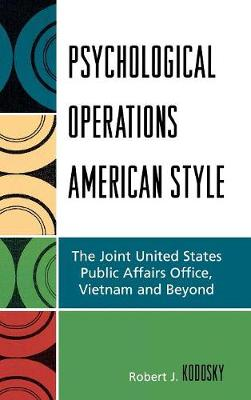 Psychological Operations American Style: The Joint United States Public Affairs Office, Vietnam and Beyond