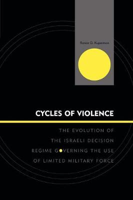 Cycles of Violence: The Evolution of the Israeli Decision Regime Governing the Use of Limited Military Force