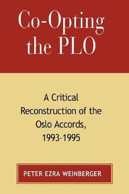 Co-opting the PLO: A Critical Reconstruction of the Oslo Accords, 1993-1995