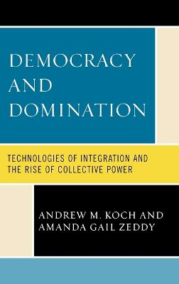 Democracy and Domination: Technologies of Integration and the Rise of Collective Power