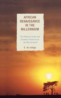 African Renaissance in the Millennium: The Political, Social, and Economic Discourses on the Way Forward