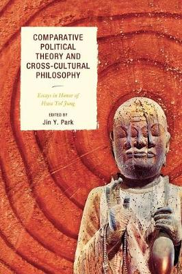 Comparative Political Theory and Cross-Cultural Philosophy: Essays in Honor of Hwa Yol Jung