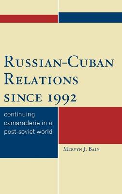 Russian-Cuban Relations since 1992: Continuing Camaraderie in a Post-Soviet World