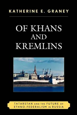 Of Khans and Kremlins: Tatarstan and the Future of Ethno-Federalism in Russia