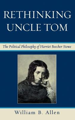 Rethinking Uncle Tom: The Political Thought of Harriet Beecher Stowe