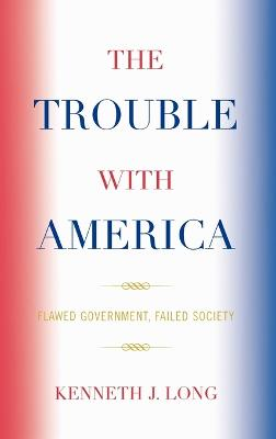 The Trouble with America: Flawed Government, Failed Society