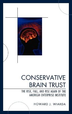 Conservative Brain Trust: The Rise, Fall, and Rise Again of the American Enterprise Institute