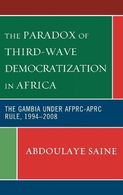 The Paradox of Third-Wave Democratization in Africa: The Gambia under AFPRC-APRC Rule, 1994-2008