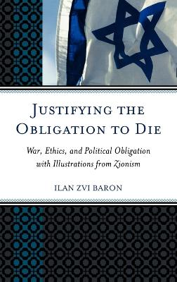 Justifying the Obligation to Die: War, Ethics, and Political Obligation with Illustrations from Zionism