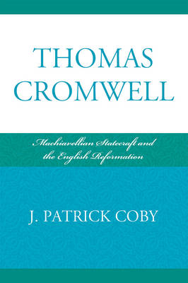 Thomas Cromwell: Machiavellian Statecraft and the English Reformation