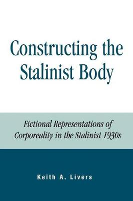 Constructing the Stalinist Body: Fictional Representations of Corporeality in the Stalinist 1930s