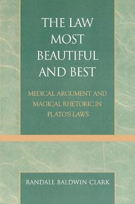 The Law Most Beautiful and Best: Medical Argument and Magical Rhetoric in Plato's Laws