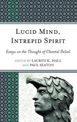 Lucid Mind, Intrepid Spirit: Essays on the Thought of Chantal Delsol