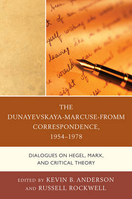 The Dunayevskaya-Marcuse-Fromm Correspondence, 1954-1978: Dialogues on Hegel, Marx, and Critical Theory