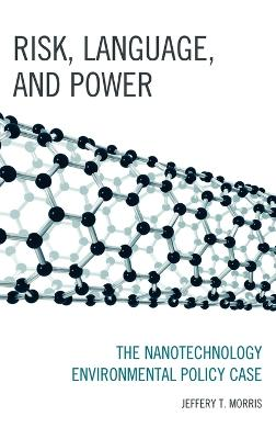Risk, Language, and Power: The Nanotechnology Environmental Policy Case