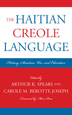 The Haitian Creole Language: History, Structure, Use, and Education