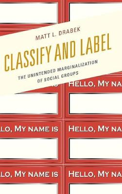 Classify and Label: The Unintended Marginalization of Social Groups