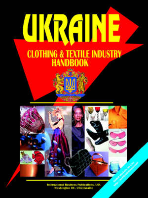 Ukraine Clothing and Textile Industry Handbook