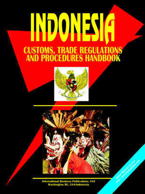 Indonesia Customs, Trade Regulations and Procedures Handbook