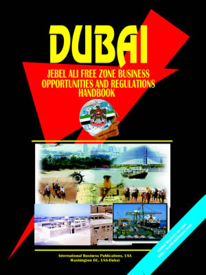 Dubai Jebel Ali Free Zone Business Opportunities and Regulations Handbook