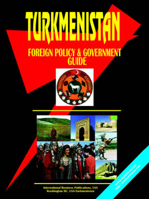 Turkmenistan Foreign Policy and Government Guide