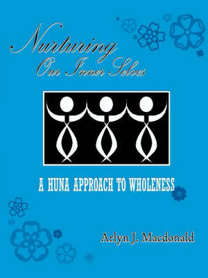 Nurturing Our Inner Selves, a Huna Approach to Wholeness