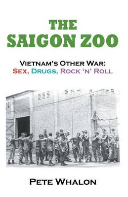 The Saigon Zoo: Vietnam's Other War: Sex, Drugs, Rock 'n Roll