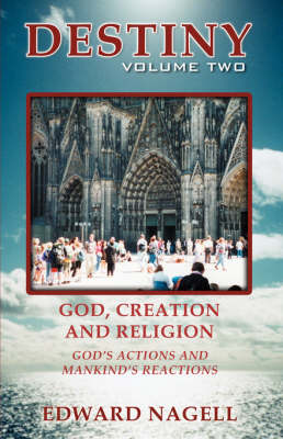 Destiny: Volume Two: God, Creation, and Religion, God's Actions and Mankind's Reactions