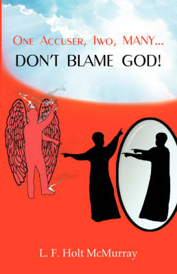One Accuser Two Many: Don't Blame God!