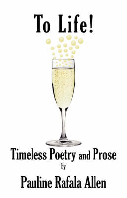 To Life! Timeless Poetry and Prose