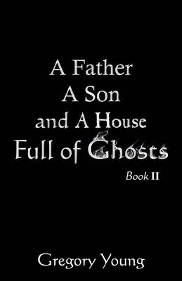 A Father a Son and a House Full of Ghosts, Book II