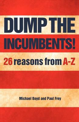 Dump the Incumbents!26 Reasons from A-Z