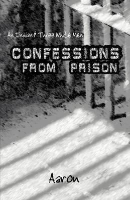 An Indian and Three White Men: Confessions from Prison