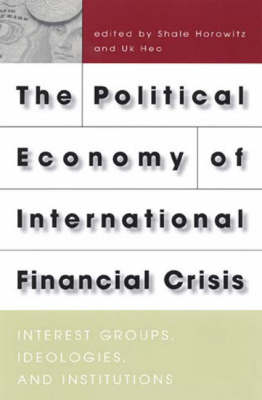 The Political Economy of International Financial Crisis: Interest Groups, Ideologies and Institutions
