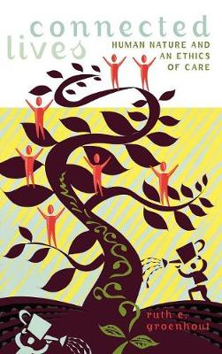 Connected Lives: Human Nature and an Ethics of Care