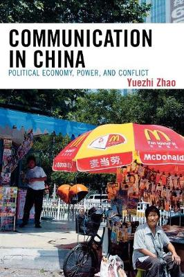 Communication in China: Political Economy, Power, and Conflict